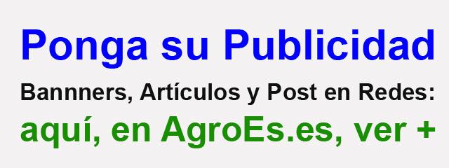 Ponga su Publicidad aquí, en AgroEs.es, Visibilidad en Internet con Bannners, Artículos y Post en Redes: ver +